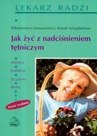 Wydawnictwo Lekarskie PZWL Jak żyć z nadciśnieniem tętniczym. Nowe wydanie - Włodzimierz Januszewicz, Marek Sznajderman
