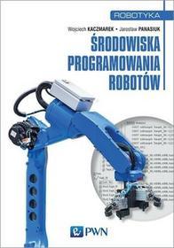 Wydawnictwo Naukowe PWN Środowiska programowania robotów Wojciech Kaczmarek Jarosław Panasiuk