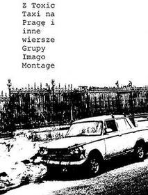 Imago Montage praca zbiorowa Z Toxic Taxi na Pragę i inne