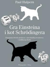 Prószyński Gra Einsteina i kot Schrodingera. Zmagania dwóch geniuszy z mechaniką kwantową i unifikacją fizyki - Paul Halpern