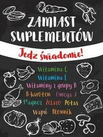 Olesiejuk Sp. z o.o. Zamiast suplementów Jedz świadomie - Praca zbiorowa