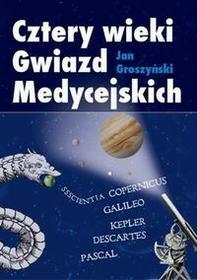 Cztery wieki Gwiazd Medycejskich - Groszyński Jan