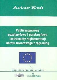 Publicznoprawne pozataryfowe i parataryfowe instrumenty reglamentacji obrotu towarowego z zagranicą - Artur Kuś