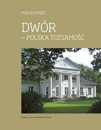 Zysk i S-ka Dwór - polska tożsamość - Maciej Rydel