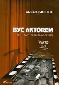 FOSZE Być aktorem Podstawy techniki aktorskiej - Andrzej Siedlecki