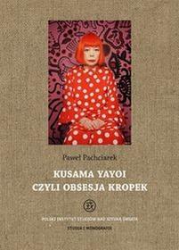 Tako Paweł Pachciarek Kusama Yayoi czyli obsesja kropek