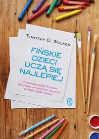 FIŃSKIE DZIECI UCZĄ SIĘ NAJLEPIEJ CO MOŻEMY ZROBIĆ BY NASZE DZIECI BYŁY SZCZĘŚLIWE WIERZYŁ - TIMOTHY D. WALKER