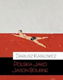 Teologia Polityczna Polska jako Jason Bourne - Dariusz Karłowicz