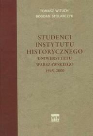 Arkadiusz Wingert Studenci Instytutu historycznego Uniwersytetu Warszawskiego 1945-2000 - Tomasz Wituch, Stolarczyk Bogdan