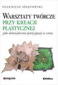Warsztaty twórcze przy kreacji plastycznej jako doświadczenie partycypacji w sztuce - Józefowski Eugeniusz