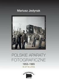 Polskie aparaty fotograficzne 1953-1985 Katalog Mariusz Jedynak