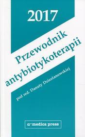 Alfa-Medica Press Przewodnik antybiotykoterapii 2017 Danuta Dzierżanowska