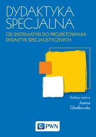 Dydaktyka specjalna od systematyki do projektowania dydaktyk specjalistycznych Joanna Głodkowska