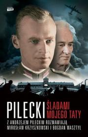 Znak Pilecki. Śladami mojego taty - MIROSŁAW KRZYSZKOWSKI, Bogdan Wasztyl