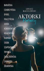Aktorki portrety Wyd 2017 ŁUKASZ MACIEJEWSKI