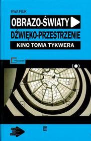 Atut Obrazo-światy dźwięko-przestrzenie Kino Toma Tykwera - Fiuk Ewa