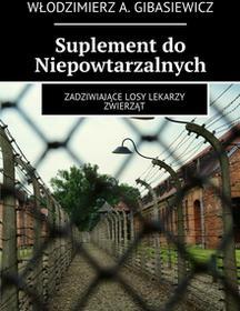 Gibvet Włodzimierz A. Gibasiewicz Suplement do Niepowtarzalnych. Zadziwiające losy lekarzy zwierząt