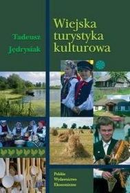 Polskie Wydawnictwo Ekonomiczne Wiejska turystyka kulturowa - Tadeusz Jędrysiak