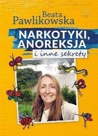 EDIPRESSE Narkotyki, anoreksja i inne sekrety - Beata Pawlikowska