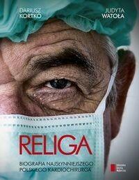 Agora Religa Biografia najsłynniejszego polskiego kardiochirurga - Dariusz Kortko, Judyta Watoła