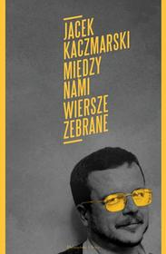 MIĘDZY NAMI WIERSZE ZEBRANE Jacek Kaczmarski