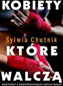 Kobiety które walczą rozmowy z zawodniczkami sztuk walki Sylwia Chutnik