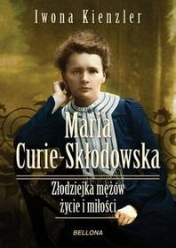 Bellona Maria Skłodowska-Curie - Złodziejka mężów - Iwona Kienzler