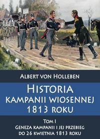 Holleben Albert von Historia kampanii wiosennej 1813 roku Tom I / wysyłka w 24h