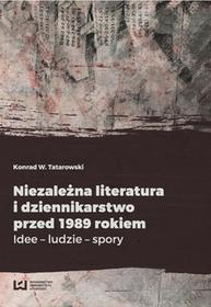 Wydawnictwo Uniwersytetu Łódzkiego Niezależna literatura i dziennikarstwo przed 1989 rokiem - Tatarowski Konrad W.