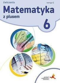 GWOMatematyka z plusem 6 Zeszyt ćwiczeń, wersja C. Klasa 6 Szkoła podstawowa Matematyka - Praca zbiorowa