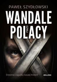 Wandale czyli Polacy. Ostatnia zagadka naszej historii