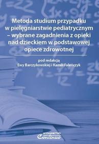 Metoda studium przypadku w pielęgniarstwie pediatrycznym  wybr. zagadn. z opieki nad dzieckiem w podstawowej opiece zdrowotnej