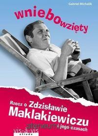 vis-a-vis Etiuda Wniebowzięty Rzecz o Zdzisławie Maklakiewiczu - Gabriel Michalik