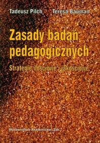 Zasady badań pedagogicznych wyd. 2010 - Tadeusz Pilch, Teresa Bauman