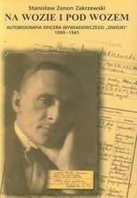 """CB Na wozie i pod wozem. Autobiografia oficera wywiadowczego """"""""dwójki"""""""" 1890-1945 - Zakrzewski Stanisław Zenon"""