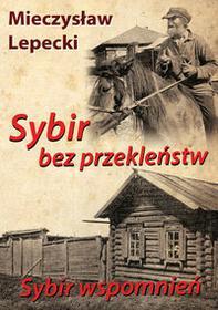 Lepecki Mieczysław Sybir bez przekleństw Sybir wspomnień