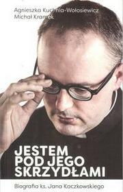 Bonum Verbum Jestem pod Jego skrzydłami. Biografia ks. Jana Kaczkowskiego - Agnieszka Kuchnia-Wołosiewicz, MICHAŁ KRAMEK