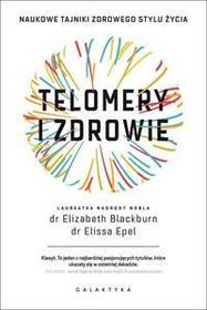 Telomery i zdrowie - Elizabeth Blackburn, Elissa Epel