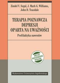 Wydawnictwo Uniwersytetu Jagiellońskiego Terapia poznawcza depresji oparta na uważności. Profilaktyka nawrotów, wydanie II Zindel V. Segal, Mark Williams, John D. Teasdale