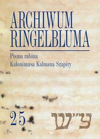 Archiwum Ringelbluma. Konspiracyjne Archiwum Getta Warszawy, t. 25, Pisma rabina Kalonimusa Kalmana / wysyłka w 24h