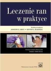 Wydawnictwo Lekarskie PZWL Leczenie ran w praktyce - Grey Joseph E., Harding Keith G.