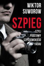 Rebis Szpieg. Czyli podstawy szpiegowskiego fachu - Wiktor Suworow