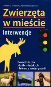 Multico ZWIERZĘTA W MIEŚCIE. INTERWENCJE. PORADNIK DLA SŁUŻB MIEJSKICH I LEKARZY WETRERYNARII Andrzej G. Kruszewicz, Agnieszka Czujkowska 9788370735494