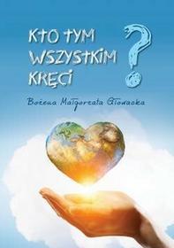 Poligraf Kto tym wszystkim kręci - Bożena Małgorzata Głowacka
