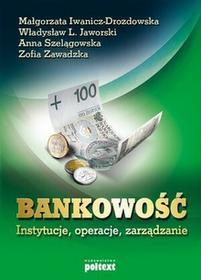 Poltext Bankowość instytucje, operacje, zarządzanie - Małgorzata Iwanicz-Drozdowska, Jaworski Władysław L., Anna Szelągowska, Zofia Zawadzka