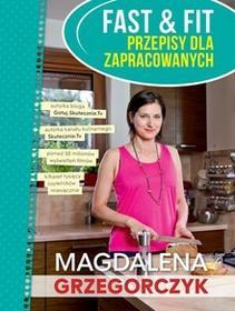 Olesiejuk Sp. z o.o. Fast&Fit Przepisy dla zapracowanych - Magdalena Grzegorczyk