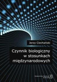 Wydawnictwo Naukowe Scholar Czynnik biologiczny w stosunkach międzynarodowych - Jerzy Ciechański