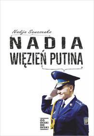 OD Deski Do Deski Nadia więzień Putina - Nadia Sawczenko