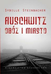 Steinbacher Sybille Auschwitz Obóz i miasto