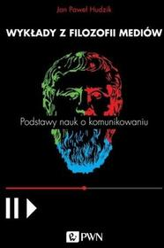 Wydawnictwo Naukowe PWN Wykłady z filozofii mediów - Jan Paweł Hudzik